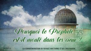 Pourquoi le Prophète est-il monté dans les cieux ?