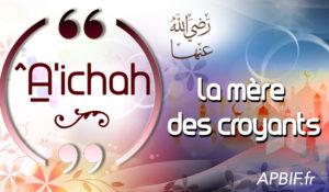 Aicha (^A'ichah) la mère des croyants