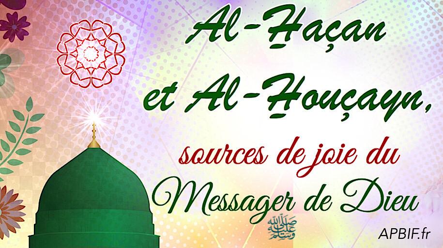 Al-Haçan et Al-Houçayn, sources de joie du Messager