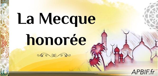 La Mecque honorée : rappels historiques