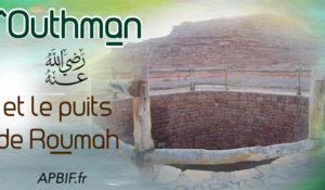 ECOUTEZ l'histoire de ^Outhman et le puits de Roumah