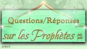 Questions/ Réponses sur les Prophètes